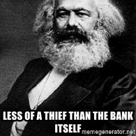 Marx -  Less of a thief than the bank itself