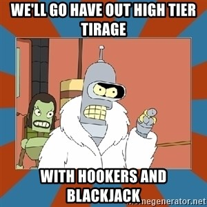 Blackjack and hookers bender - We'll go have out high tier Tirage With hookers and Blackjack