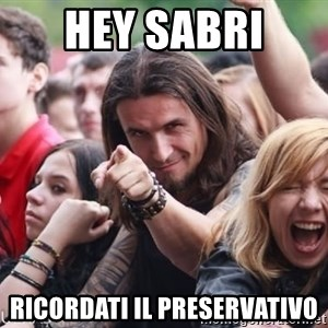 Ridiculously Photogenic Metalhead Guy - Hey Sabri  Ricordati Il preservativo