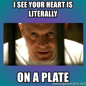 Hannibal lecter - i see your heart is literally  on a plate