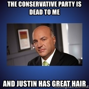 Kevin O'Leary - The conservative party is dead to me And JUSTIN has great hair