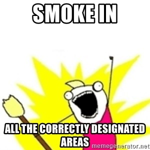 x all the y - Smoke in ALl the correctly designated areas