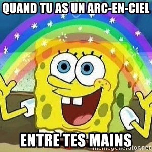 Imagination - QUAND TU AS UN ARC-EN-CIEL ENTRE TES MAINS