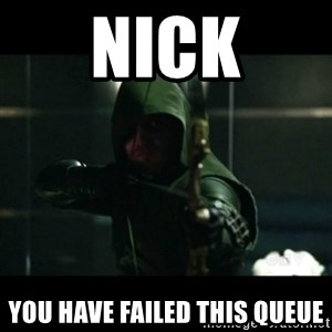 YOU HAVE FAILED THIS CITY - Nick You have failed this Queue