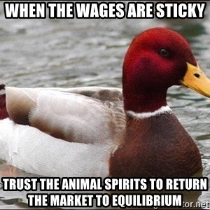 Malicious advice mallard - when the wages are sticky trust the animal spirits to return the market to equilibrium