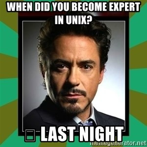 Tony Stark iron - When did you become expert in Unix? 🤔 last night