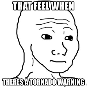 That Feel Guy - That feel when Theres a tornado warning