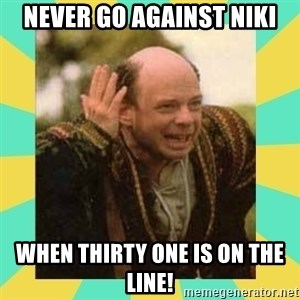 Princess Bride Vizzini - Never Go Against Niki When Thirty One is on the Line!