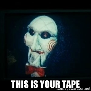 SAW - I wanna play a game -  This is your tape