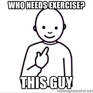 Guess who ? - who needs exercise? this guy