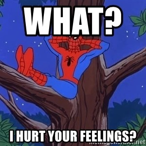 Spiderman Tree - What?           I HURT YOUR FEELINGS?