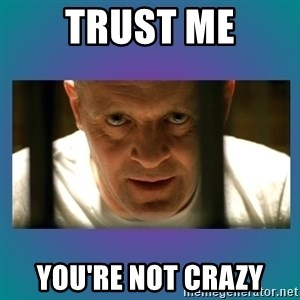 Hannibal lecter - Trust Me You're not Crazy