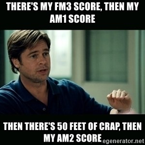 50 feet of Crap - There's my FM3 Score, THEN My AM1 score Then THere's 50 feet of crap, then my AM2 score