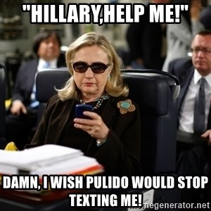 "Texts from Hillary - ""hillary,help me!"" damn, i wish pulido would stop texting me!"