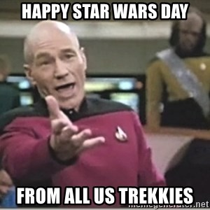 star trek wtf - happy star wars day from all us trekkies