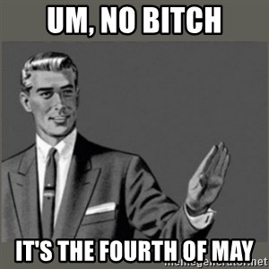 Bitch, Please grammar - Um, no Bitch It's the Fourth of may