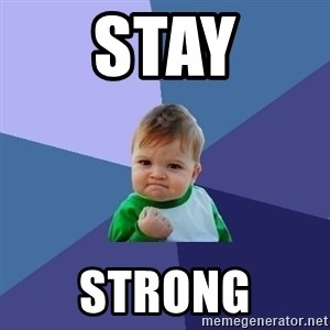 Success Kid - STAY STRONG