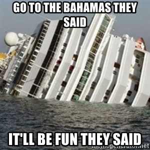 Sunk Cruise Ship - go to the bahamas they said it'll be fun they said