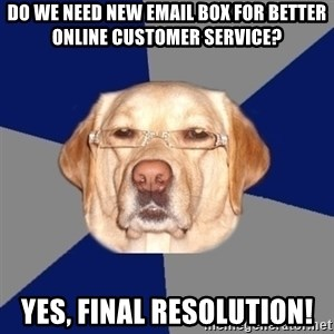 Racist Dawg - Do we need new email box for better online customer service?  Yes, Final resolution!