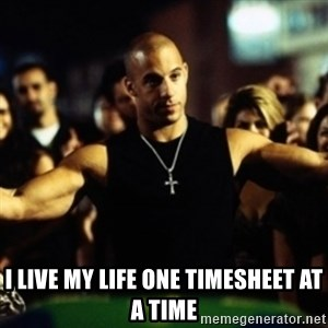 Dom Fast and Furious -  I live my life one timesheet at a time
