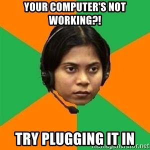 Stereotypical Indian Telemarketer - Your computer's not working?! Try plugging it in