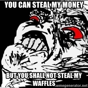 Omg Rage Face - You can steal my money But you shall not steal my waffles