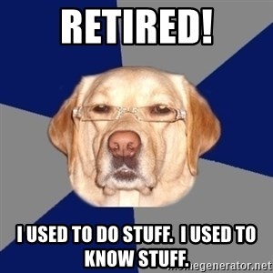 Racist Dawg - Retired! I used to do stuff.  I used to know stuff.