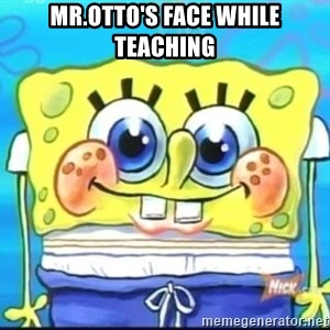 Epic Spongebob Face - Mr.otto's face while teaching