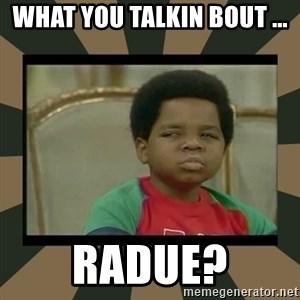 What you talkin' bout Willis  - What you talkin bout ... radue?