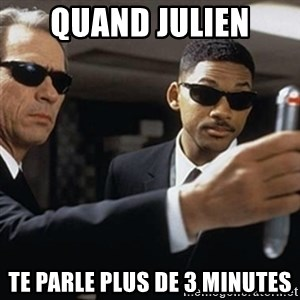 men in black - Quand julien te parle plus de 3 minutes