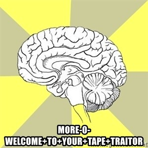 Traitor Brain -  more-0-Welcome+To+Your+Tape+Traitor