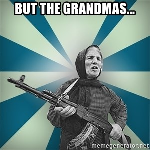 badgrandma - But the grandmas...
