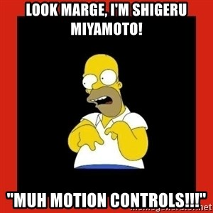 "Homer retard - look marge, i'm shigeru miyamoto! ""muh motion controls!!!"""