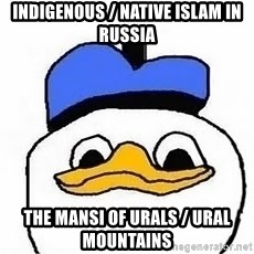 dolan meme - Indigenous / Native Islam in Russia The Mansi of Urals / Ural Mountains
