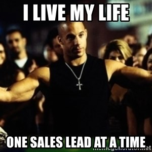 Dom Fast and Furious - I live my life One sales lead at a time