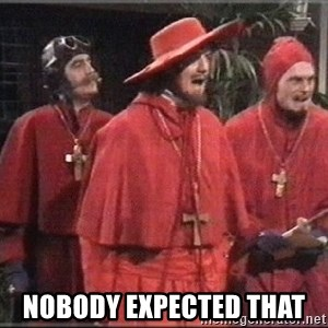 spanish inquisition -  Nobody expected that