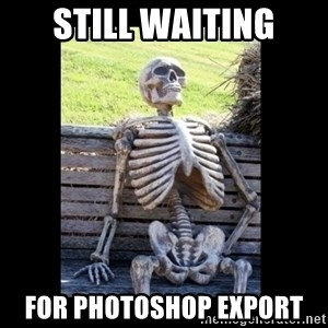 Still Waiting - Still waiting for photoshop export