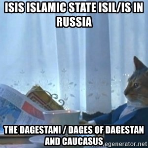 Sophisticated Cat - ISIS Islamic State ISIL/IS in Russia  The Dagestani / Dages of Dagestan and Caucasus