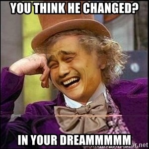 yaowonkaxd - You think he changed? in your dreammmmm