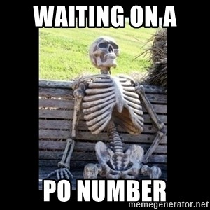 Still Waiting - Waiting on a  PO Number