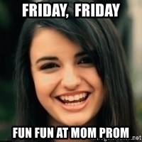Friday Derp - Friday,  Friday Fun fun at mom prom