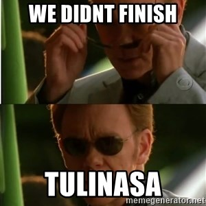 Csi - We didnt finish Tulinasa