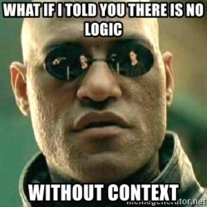 What if I told you / Matrix Morpheus - What if i told you there is no logic without context