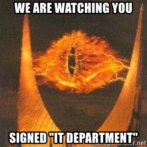 """Eye of Sauron - WE ARE WATCHING YOU SIGNED """"IT DEPartment"""""""