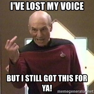 Picard Finger - I've Lost my voice But I Still got this for ya!