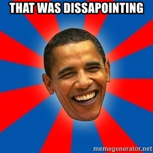 Obama - that was dissapointing