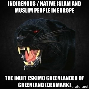 Roleplay Panther - Indigenous / Native Islam and Muslim People in Europe The Inuit Eskimo Greenlander of Greenland (Denmark)