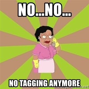 Consuela Family Guy - NO...no... No tagging anymore