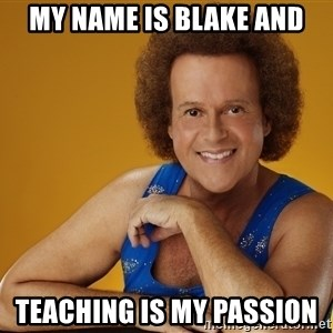 Gay Richard Simmons - my name is Blake and Teaching is my passion