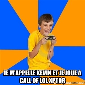 Annoying Gamer Kid -  Je m'appelle kevin et je joue a call of lol xptdr